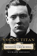 Young Titan The Making of Winston Churchill