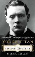 Young Titan: the Making of Winston Churchill (13 Edition)