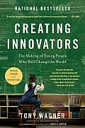Creating Innovators: The Making of Young People Who Will Change the World Cover