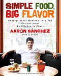 Simple Food Big Flavor Unforgettable Mexican Inspired Recipes from My Kitchen to Yours