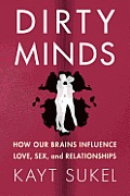 Dirty Minds: How Our Brains Influence Love, Sex, and Relationships Cover