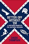 Better Off without 'Em: A Northern Manifesto for Southern Secession Cover