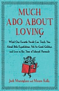 Much Ado about Loving: What Our Favorite Novels Can Teach You about Date Expectations, Not So-Great Gatsbys, and Love in the Time of Internet Cover