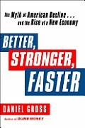 Better, Stronger, Faster: The Myth of American Decline... and the Rise of a New Economy Cover