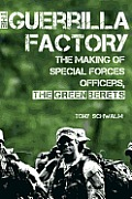 Guerrilla Factory The Making of Special Forces Officers the Green Berets