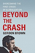 Beyond the Crash Overcoming the First Crisis of Globalization