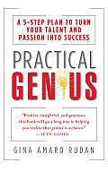 Practical Genius: The Real Smarts You Need to Get Your Talents and Passions Working for You Cover