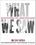 What We Saw: The Events of September 11, 2001--In Words, Pictures, and Video [With DVD]