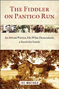 Fiddler on Pantico Run An African Warrior His White Descendants Our Search for Family