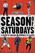 Season of Saturdays A History of College Football in 14 Games