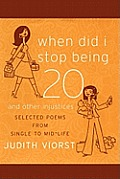 When Did I Stop Being Twenty and Other Injustices: Selected Poems from Single to Mid-Life