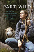 Part Wild One Womans Extraordinary Love for a Creature Caught Between the Worlds of Wolves & Dogs