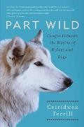 Part Wild: Caught Between the Worlds of Wolves and Dogs Cover