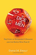 Of Dice & Men The Story of Dungeons & Dragons & The People Who Play It