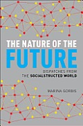 The nature of the future; dispatches from the socialstructed world