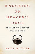Knocking on Heavens Door The Path to a Better Way of Death