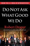 Do Not Ask What Good We Do Inside the US House of Representatives
