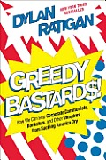 Greedy bastards; how we can stop corporate communists, banksters, and other vampires from sucking America dry