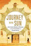 Journey to the Sun: Junípero Serra's Dream and the Founding of California