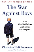 War Against Boys How We Are Harming Our Young Men New & Revised Edition