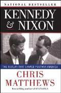 Kennedy & Nixon The Rivalry That Shaped Postwar America