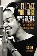 Ill Take You There Mavis Staples the Staple Singers & the March Up Freedoms Highway
