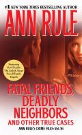 Fatal Friends Deadly Neighbors Ann Rules Crime Files Volume 16