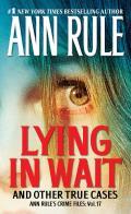 Lying in Wait Ann Rules Crime Files Volume 17