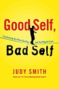 Good Self Bad Self Transforming Your Worst Qualities Into Your Biggest Assets