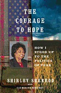 The Courage to Hope: How I Stood Up to the Politics of Fear Cover