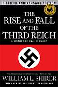Rise & Fall of the Third Reich A History of Nazi Germany 50th Anniversary Edition