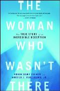 The Woman Who Wasn't There: The True Story of an Incredible Deception Cover