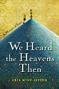 We Heard the Heavens Then: A Memoir of Iran Cover