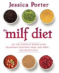 The MILF Diet: Let the Power of Whole Foods Transform Your Body, Mind, and Spirit...Deliciously!