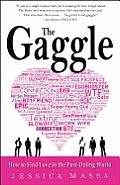 Gaggle How the Guys You Know Will Help You Find the Love You Want