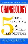 Changeology 5 Steps to Realizing Your Goals & Resolutions