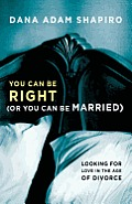 You Can Be Right or You Can Be Married Looking for Love in the Age of Divorce