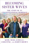 Becoming Sister Wives: The Story of an Unconventional Marriage Cover