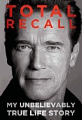 Total Recall My Unbelievably True Life Story