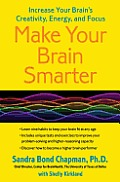 Make Your Brain Smarter Longer Taking Control of Your Brain to Improve Your Creativity Focus Productivity Reasoning & Thinking Power