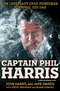 Captain Phil Harris The Legendary Crab Fisherman Our Hero Our Dad