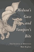 Medusa's Gaze and Vampire's Bite: The Science of Monsters Cover