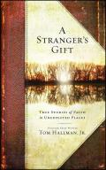 Strangers Gift True Stories of Faith in Unexpected Places