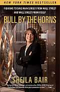Bull by the Horns Fighting to Save Main Street from Wall Street & Wall Street from Itself