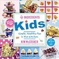 4 Ingredients Kids Hundreds of New & Imaginative Recipes Your Kids Will Love