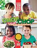 Chop Chop: The Kids' Guide to Cooking Real Food with Your Family
