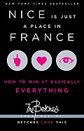 Nice Is Just a Place in France: How to Win at Basically Everything Cover