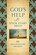 Gods Help for Your Every Need 101 Life Changing Prayers