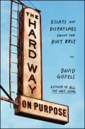 Hard Way on Purpose Essays & Dispatches from the Rust Belt