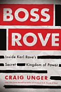 Boss Rove: Inside Karl Rove's Secret Kingdom of Power Cover
